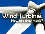 Wind Turbines: How are they Made?